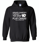 Update Charts I Thought You Said Play Cards Said No Nurse Ever - Gildan Heavy Blend Hoodie