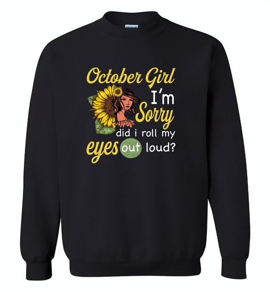 October girl I'm sorry did i roll my eyes out loud, sunflower design - Gildan Crewneck Sweatshirt
