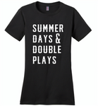 Summer days and double plays Tee shirt - Distric Made Ladies Perfect Weigh Tee