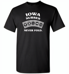 Iowa Nurses Never Fold Play Cards - Gildan Short Sleeve T-Shirt