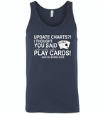 Update Charts I Thought You Said Play Cards Said No Nurse Ever - Canvas Unisex Tank