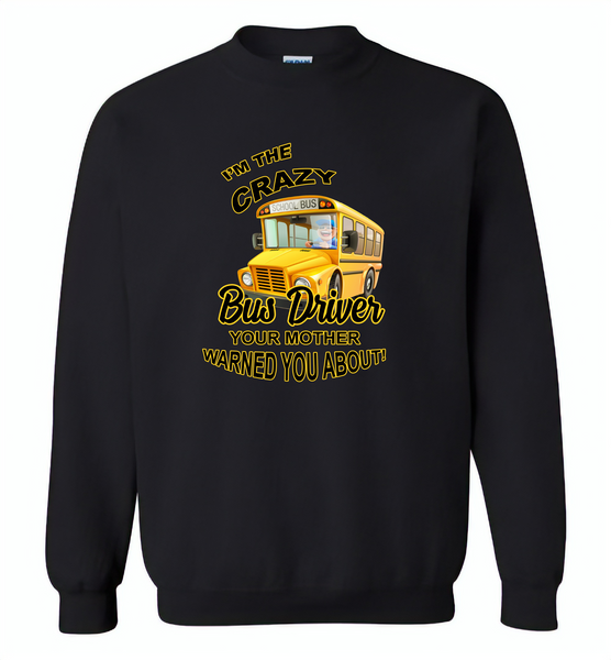 I'm the crazy bus driver your mother warned you about - Gildan Crewneck Sweatshirt