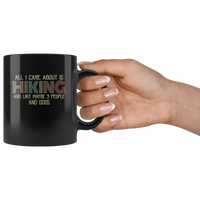 All I Care About Is Hiking and Like maybe 3 People and Dogs funny black coffee mug gift