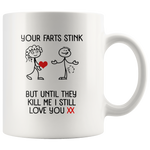 Your Farts Stink But Until They Kill Me I Still Love You XX Personalized White Coffee Mug