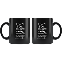 I Don't Run And If You Ever See Me Running You Should Run Too Because Something Is Probably Chasing Me Black Coffee Mug