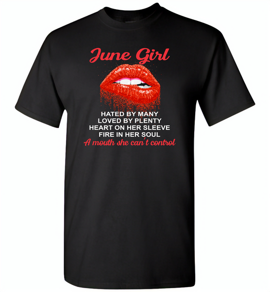 June Girl, Hated By Many Loved By Plenty Heart On Her Sleeve Fire In Her Soul A Mouth She Can't Control - Gildan Short Sleeve T-Shirt