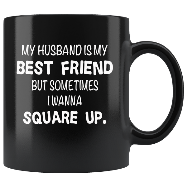 Husband is my best friend but sometimes I wanna square up black gift coffee mug