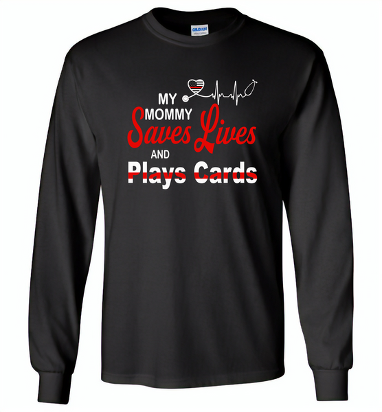 My Mommy Save Lives And Play Cards American Nurse Life - Gildan Long Sleeve T-Shirt