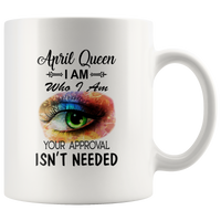April Queen I Am Who I Am Your Approval Isn't Needed Eyes Watercolor Birthday White Coffee Mug
