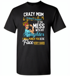 Crazy mom i'm beauty grace if you mess with my daughter i punch in face hard - Gildan Short Sleeve T-Shirt