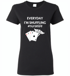 Everyday I'm Shuffling Nurse Life Play Card - Gildan Ladies Short Sleeve