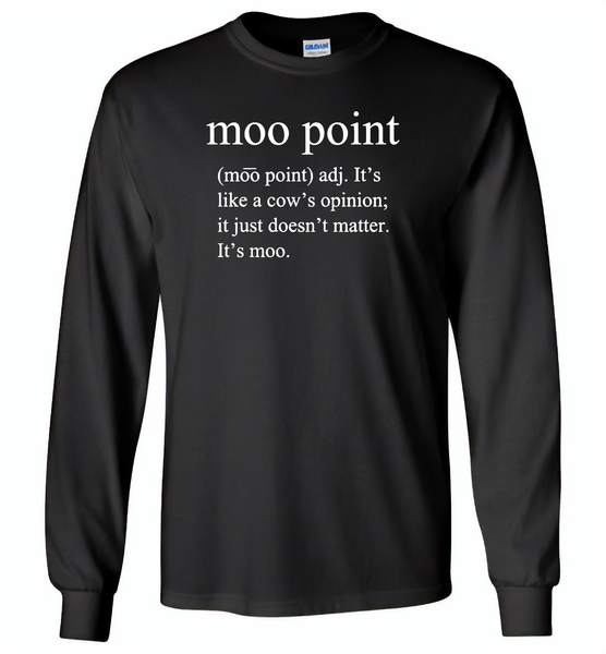 Moo point, It's like a cow's opinion, just doesn't matter, It's moo - Gildan Long Sleeve T-Shirt