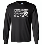 Update Charts I Thought You Said Play Cards Said No Nurse Ever - Gildan Long Sleeve T-Shirt