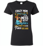 Crazy mom i'm beauty grace if you mess with my daughter i punch in face hard - Gildan Ladies Short Sleeve