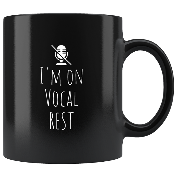 I Am On Vocal Rest Funny Gift For Men And Women Black Coffee Mug