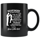 Dear Daddy No Matter Where I Go In Life You Are My Number One Man Dad Fathers Day Gift From Your Little Girl Black Coffee Mug