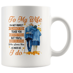 To My Wife I'm Not Perfect Annoy Tease You But Never Find Anyone Who Loves You As Much I Do Olc Couple White Coffee Mug