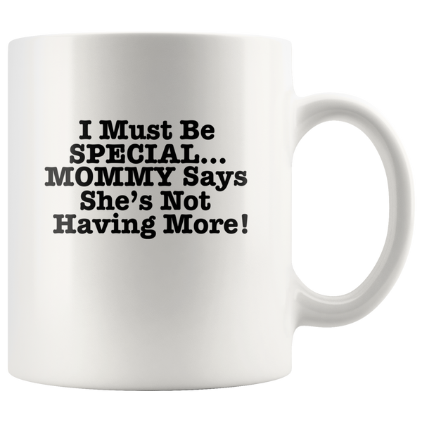 I must be special mommy says she's not having more mother's day white coffee mug