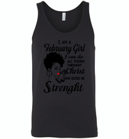 I Am A February Girl I Can Do All Things Through Christ Who Gives Me Strength - Canvas Unisex Tank