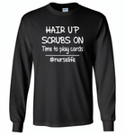 Hair up scrubs on time to play cards nurse life - Gildan Long Sleeve T-Shirt