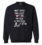 What's better than a dog two three or all the dogs, dog lover - Gildan Crewneck Sweatshirt