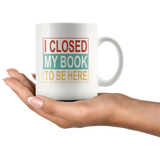 I closed my book to be here white gift coffee mug