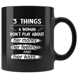 3 things a woman don't play about her money feelings and kids black coffee mug