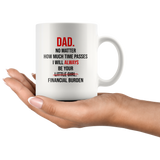 Dad No Matter How Much Time Passes I Will Always Be Your Little Girl Financial Burden Fathers Day Gifts From Daughter White Coffee Mug