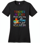 Teacher Besties Because Going Crazy Alone Is Just Not As Much Fun - Distric Made Ladies Perfect Weigh Tee