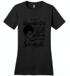 I Am A December Girl I Can Do All Things Through Christ Who Gives Me Strength - Distric Made Ladies Perfect Weigh Tee