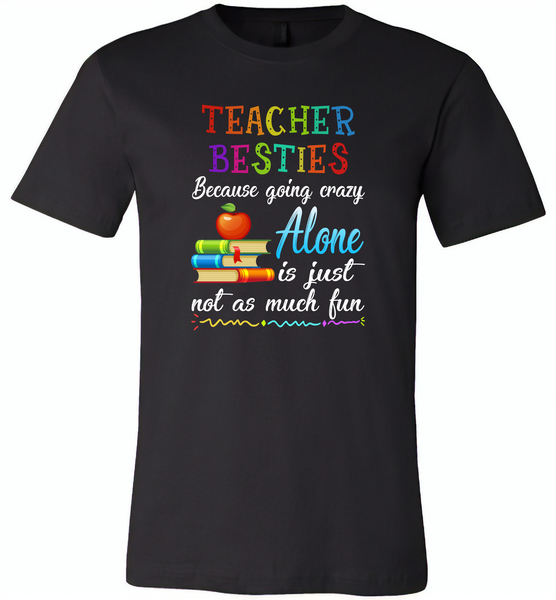 Teacher Besties Because Going Crazy Alone Is Just Not As Much Fun - Canvas Unisex USA Shirt