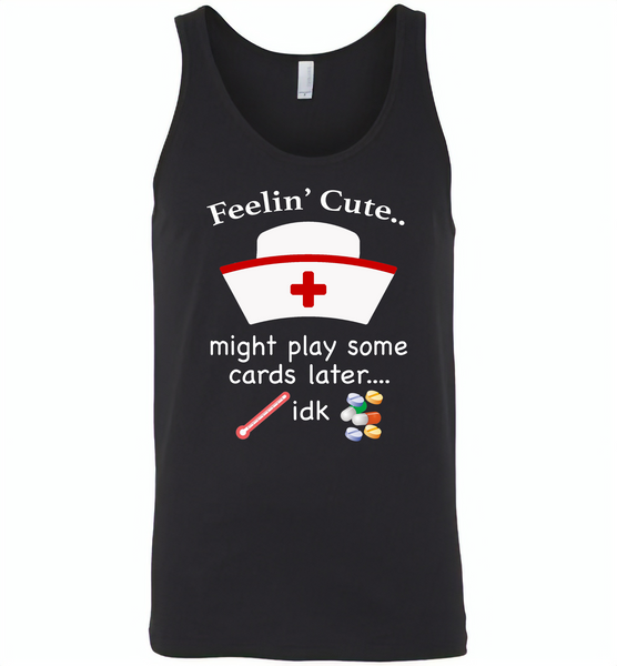Feeling Cute Might Play Cards Later IDK Nurse - Canvas Unisex Tank