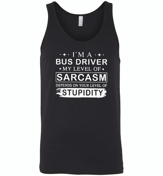 I'm A Bus Driver My Lever Of Sarcasm Depends On Your Level Of Stupidity - Canvas Unisex Tank