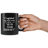 Confident my last words will be are you fucking kidding me black gift coffee mug