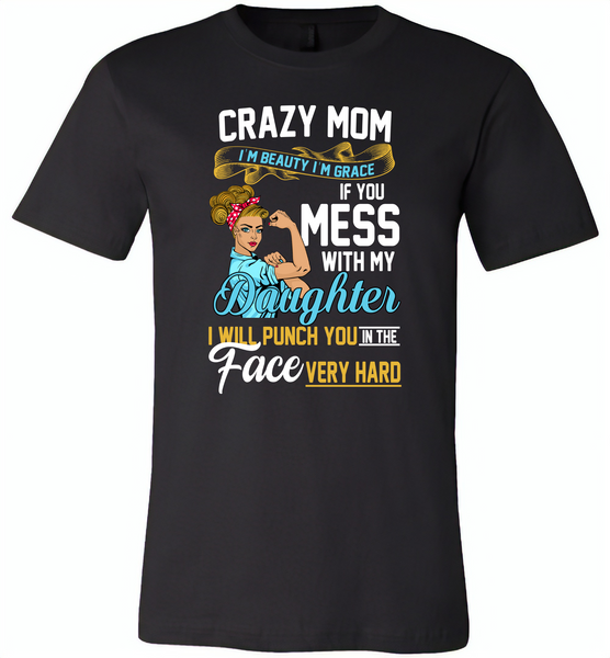 Crazy mom i'm beauty grace if you mess with my daughter i punch in face hard - Canvas Unisex USA Shirt