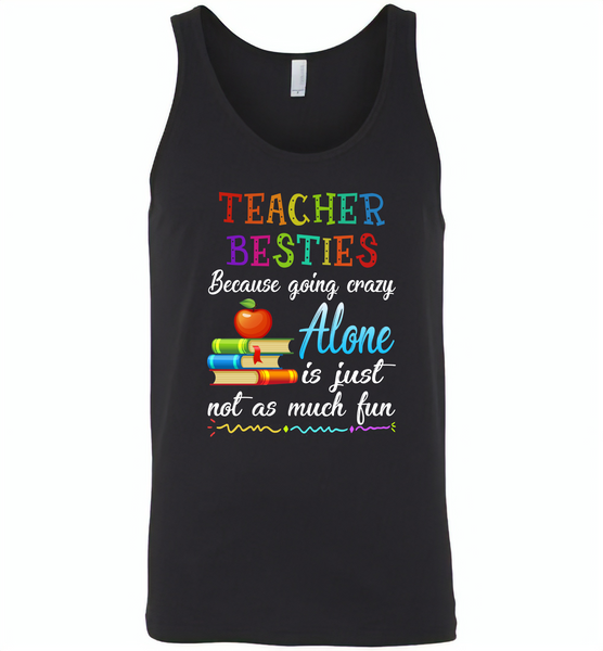 Teacher Besties Because Going Crazy Alone Is Just Not As Much Fun - Canvas Unisex Tank