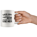 Back off I have a crazy sister and I'm not afraid to use her white gift coffee mugs