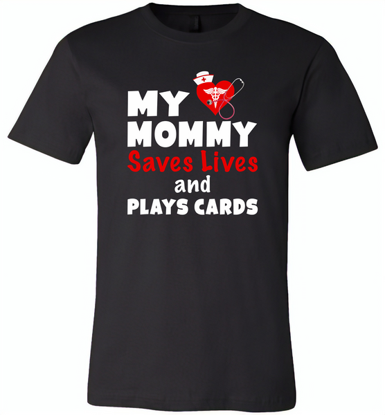 My mommy saves lives and plays cards nurse tee - Canvas Unisex USA Shirt