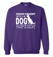 Proud parent of a dog that is sometimes an asshole and that's okay - Gildan Crewneck Sweatshirt
