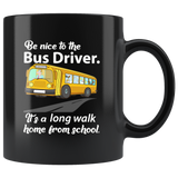 Be nice to the bus driver long walk home from school black gift coffee mugs