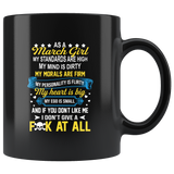 As A March Girl My Standards Are High Mind Dirty You Don't Like Me I Don't Give Fuck At All Birthday Black Coffee Mug