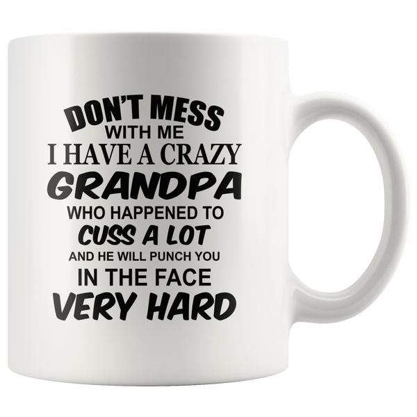 Don't mess with me I have a crazy grandpa, cuss, punch in face hard white gift coffee mug
