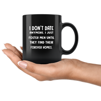 I don't date anymore I just foster men until they find their forever homes black coffee mug