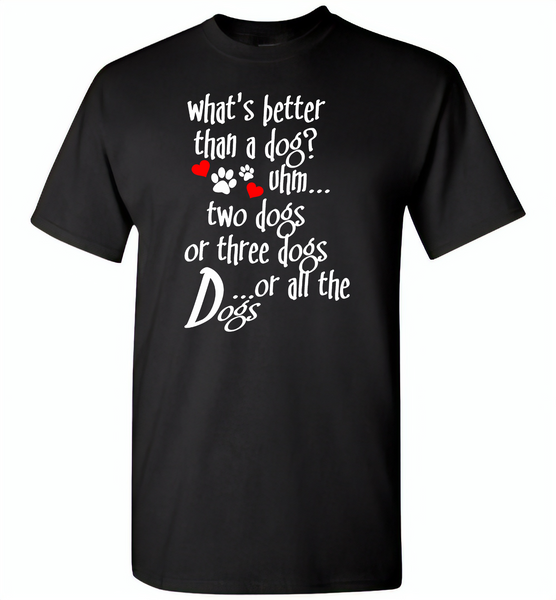 What's better than a dog two three or all the dogs, dog lover - Gildan Short Sleeve T-Shirt