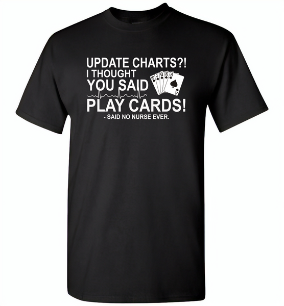 Update Charts I Thought You Said Play Cards Said No Nurse Ever - Gildan Short Sleeve T-Shirt