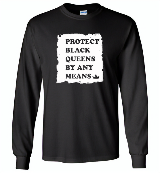 Protect Black Queens By Any Means - Gildan Long Sleeve T-Shirt