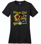 Pisces girl I'm sorry did i roll my eyes out loud, sunflower design - Distric Made Ladies Perfect Weigh Tee