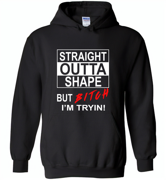 Straight outta shape but bitch i'm tryin - Gildan Heavy Blend Hoodie