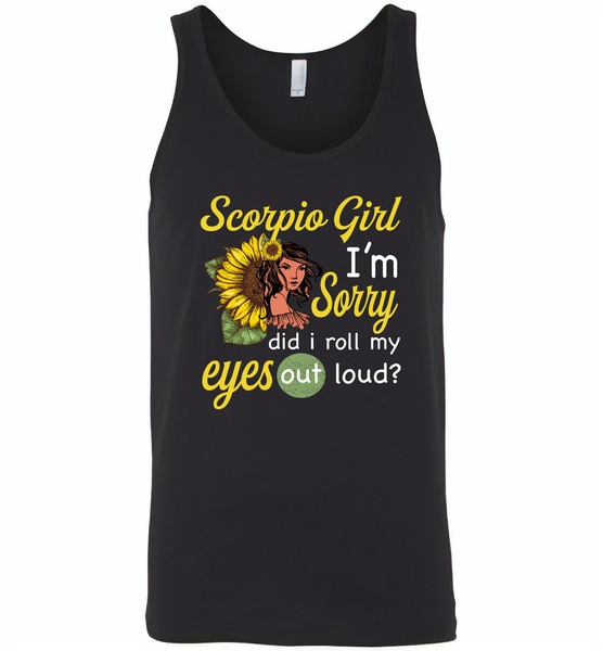 Scorpio girl I'm sorry did i roll my eyes out loud, sunflower design - Canvas Unisex Tank