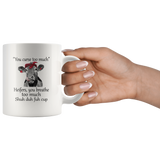 You curse too much Heifers, you breathe too much shuh duh fuh cup cow white coffee mug